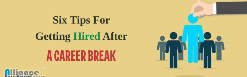 6 Tips For Getting Hired After A Career Break